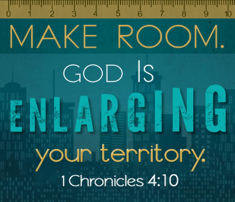 Morning Reflection: Make Room. God is ENLARGING your territory.